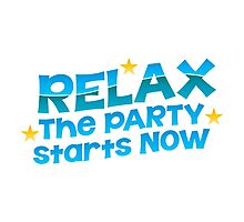 RELAX the party starts now Photographic Print