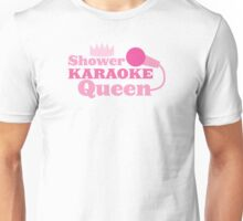 SHOWER KARAoke Queen in pink Unisex T-Shirt