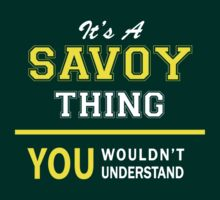 It's A SAVOY thing, you wouldn't understand !! by satro