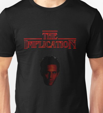 You know - Because of the Implication Unisex T-Shirt