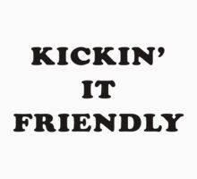 Kickin' It Friendly by mr-tee