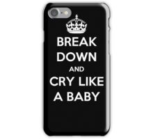 'Break Down And Cry Like A Baby' (White Text) iPhone Case/Skin