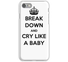 'Break Down And Cry Like A Baby' (Black Text) iPhone Case/Skin