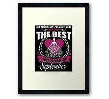 ALL WOMEN ARE CREATED EQUAL BUT ONLY THE BEST ARE BORN IN SEPTEMBER Framed Print