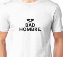 Bad Hombre. Unisex T-Shirt