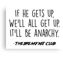 The Breakfast Club - It'll be anarchy Canvas Print