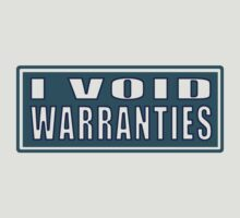 I void warranties by TswizzleEG