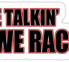 We talkin or we racin? Sticker
