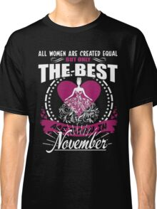 11 BORN IN NOVEMBER SHIRT (WOMEN) Classic T-Shirt