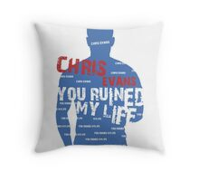 CHRIS EVANS....YOU RUINED MY LIFE Throw Pillow