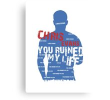 CHRIS EVANS....YOU RUINED MY LIFE Canvas Print