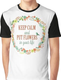 Keep Calm and Put Flowers in You Life T Shirt Graphic T-Shirt