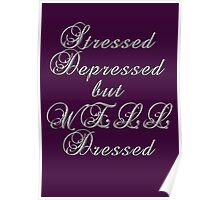 Stressed, depressed, but well dressed! Poster