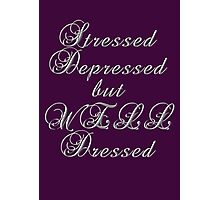 Stressed, depressed, but well dressed! Photographic Print