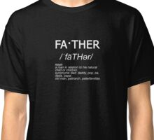 fa·ther - Father Defined Classic T-Shirt