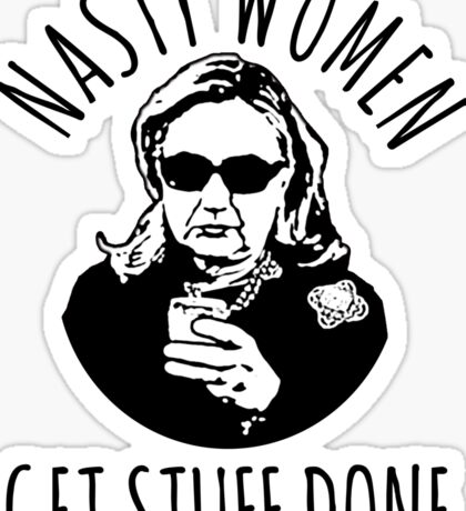 Hillary Clinton Nasty Women Get Stuff Done Sticker