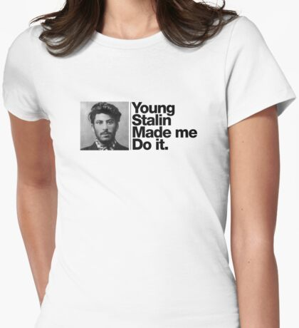 Young Stalin made me do it Womens Fitted T-Shirt
