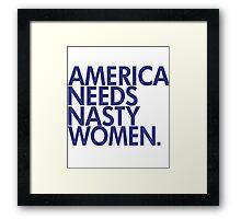 AMERICA NEEDS NASTY WOMEN - NASTY WOMAN Framed Print