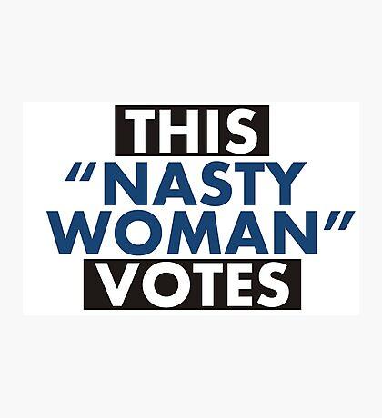 "This ""Nasty Woman"" Votes Photographic Print"