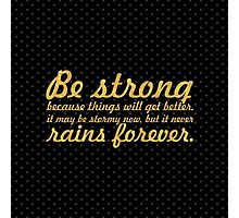 Be strong because things will... Inspirational Quote (Square) Photographic Print