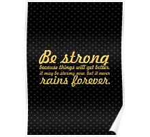 Be strong because things will... Inspirational Quote Poster