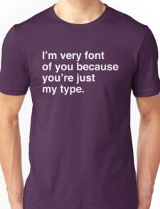 I'm very font of you because you're just my type Unisex T-Shirt