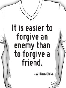 It is easier to forgive an enemy than to forgive a friend. T-Shirt