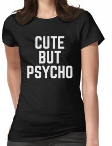 Cute But Psycho Funny Quote Womens Fitted T-Shirt