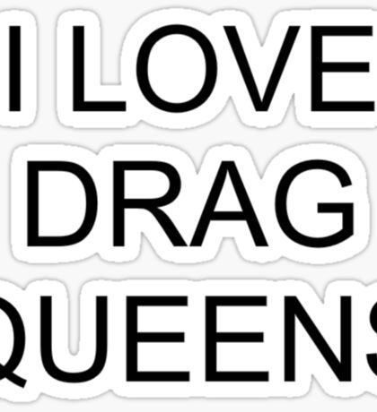 I LOVE DRAG QUEENS - Black Sticker