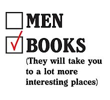 Books over Men. They will take you to a lot more interesting places  Photographic Print