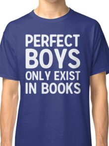 Perfect boys only exist in books Classic T-Shirt