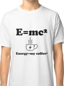 Energy=my coffee²    Classic T-Shirt