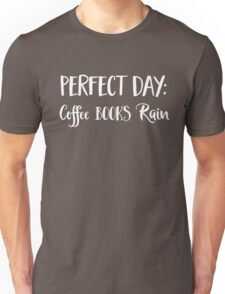 Perfect day. Coffee. Books. Rain Unisex T-Shirt