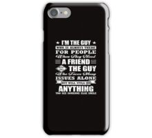 I'm The Guy Who Is Always There For People T-Shirts iPhone Case/Skin