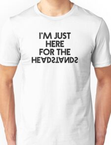 """Yoga Wear - """"I'm Just Here for the Headstands"""" - Clothes for Yoga Woman & Man - Yoga Tops Unisex T-Shirt"""