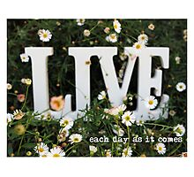 each day as it comes - LIVE Photographic Print