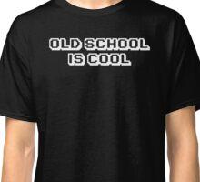 Old School Is Cool T Shirt Classic T-Shirt