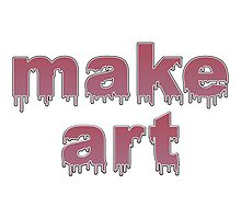 Make Art Dripping Text Photographic Print