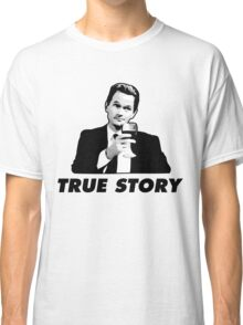 True Story Barney Stinson How i met your mother Classic T-Shirt