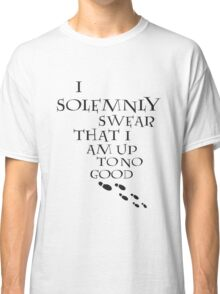 I Solemnly Swear That I Am Up To No Good (Black) Classic T-Shirt
