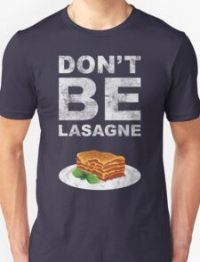 Don't be lasagne! T-Shirt