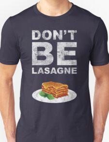 Don't be lasagne! T-Shirt