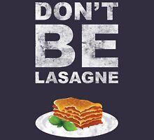 Don't be lasagne! Unisex T-Shirt