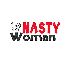 Such a Nasty Woman Photographic Print