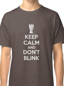 Keep calm and don't blink Classic T-Shirt