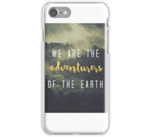 We are the adventurers of the Earth iPhone Case/Skin