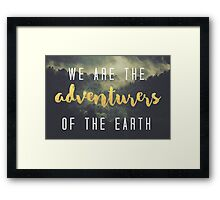 We are the adventurers of the Earth Framed Print
