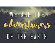 We are the adventurers of the Earth Photographic Print