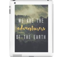We are the adventurers of the Earth iPad Case/Skin