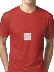 Dump Him! Pink/No Outline  Tri-blend T-Shirt